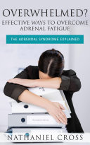 Overwhelmed? Effective Ways To Overcome Adrenal Fatigue ebook