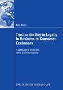 Trust as the Key to Loyalty in Business to Consumer Exchanges