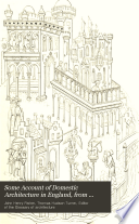 Some Account of Domestic Architecture in England from Edward I  to Richard II  Book PDF