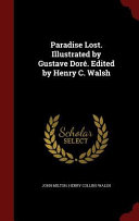 Paradise Lost  Illustrated by Gustave Dore  Edited by Henry C  Walsh Book