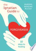 The Ignatian Guide to Forgiveness