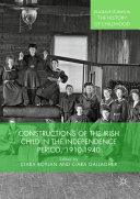 Constructions of the Irish Child in the Independence Period  1910 1940