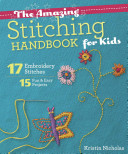 The Amazing Stitching Handbook For Kids 17 Embroidery Stitches 15 Fun Easy Projects