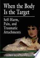 """When the Body Is the Target: Self-Harm, Pain, and Traumatic Attachments"" by Sharon Klayman Farber"