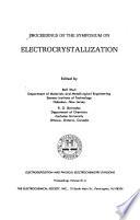 Proceedings of the Symposium on Electrocrystallization