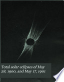 Total Solar Eclipses of May 28  1900  and May 17  1901