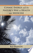 Cosmic Energy and the Nature s Way in Health and Medicine