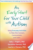 """An Early Start for Your Child with Autism: Using Everyday Activities to Help Kids Connect, Communicate, and Learn"" by Sally J. Rogers, Geraldine Dawson, Laurie A. Vismara"