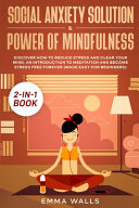 Social Anxiety Solution and Power of Mindfulness 2 in 1 Book