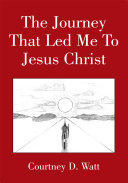 The Journey That Led Me To Jesus Christ