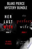 Blake Pierce: Suspense Bundle (Her Last Wish and The Perfect Wife)