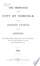 The Ordinances Of The City Of Norfolk With The Amended Charter And An Appendix Containing Special Ordinances Acts Of The Assembly Of Virginia Relating To The City Government Etc 1894