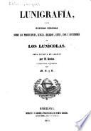 Lunigrafía : ó sea, noticias curiosas sobre las producciones, lengua, religion, leyes, usos y costumbres de los lunícolas