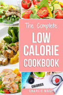Low Calorie Cookbook Low Calories Recipes Diet Cookbook Diet Plan Weight Loss Easy Tasty Delicious Meals Low Calorie Food Recipes Snacks Cookbooks
