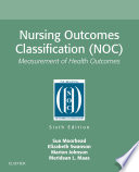 """Nursing Outcomes Classification (NOC) E-Book: Measurement of Health Outcomes"" by Sue Moorhead, Marion Johnson, Meridean L. Maas, Elizabeth Swanson"