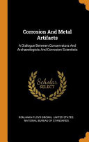 Corrosion and Metal Artifacts: A Dialogue Between Conservators and Archaeologists and Corrosion Scientists