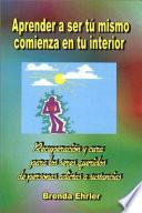 Aprender a Ser Tu Mismo; Comienza en Tu Interior  : Recuperacion y Cura Para los Seres Queridos de Personas Adictas a Sustancias