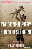 I'm gonna pray for you so hard / a play by Halley Feiffer ; preface by Jon Robin Baitz.