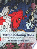 Tattoo Coloring Book - Relaxing Tattoo Designs for Men and Women - An Adult Coloring Book
