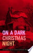 ON A DARK CHRISTMAS NIGHT     25 Holiday Spook Classics   Murder Mysteries
