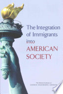 """""""The Integration of Immigrants into American Society"""" by National Academies of Sciences, Engineering, and Medicine, Division of Behavioral and Social Sciences and Education, Committee on Population, Panel on the Integration of Immigrants into American Society, Marisa Gerstein Pineau, Mary C. Waters"""