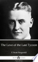 The Love of the Last Tycoon by F  Scott Fitzgerald   Delphi Classics  Illustrated