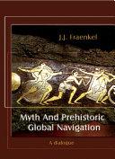 Myth And Prehistoric Global Navigation - A dialogue