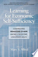 Learning for Economic SelfSufficiency  : Constructing Pedagogies of Hope Among LowIncome, LowLiterate Adults