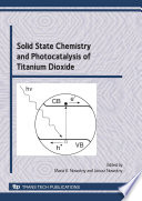 Solid State Chemistry and Photocatalysis of Titanium Dioxide Book