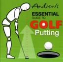 Andrew s Essential Guide to Golf Putting