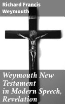 Pdf Weymouth New Testament in Modern Speech, Revelation Telecharger