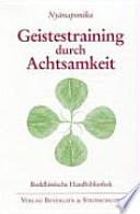Geistestraining durch Achtsamkeit  : die buddhistische Satipaṭṭhāna-Methode