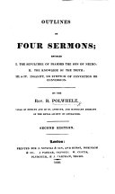 Outlines of Four Sermons: entitled I. The Sepulchre of Psammis the son of Necho: II. The Knowledge of the Truth: III. & IV. Insanity no symptom of Conviction or Conversion ... Second edition