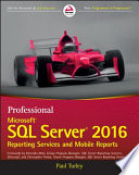 """""""Professional Microsoft SQL Server 2016 Reporting Services and Mobile Reports"""" by Paul Turley, Riccardo Muti, Christopher Finlan"""