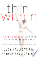 """Thin Within: A Grace-Oriented Approach To Lasting Weight Loss"" by Judy Halliday, Arthur Halliday"
