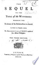 The sequel by Bishop Moss of the Tryal of the Witnesses of the Resurrection  Being an answer to the exceptions of a late pamphlet  entitled  The Resurrection of Jesus considered by a Moral Philosopher by P  Annet   Revised by the Author of the Tryal of the Witnesses T  Sherlock