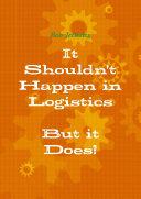It Shouldn t happen in Logistics  But it Does
