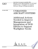 Unmanned Aircraft Systems  Additional Actions Needed to Improve Management and Integration of DoD Efforts to Support Warfighter Needs Book