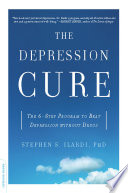 """The Depression Cure: The 6-Step Program to Beat Depression without Drugs"" by Stephen S. Ilardi"