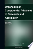 Organosilicon Compounds: Advances in Research and Application: 2011 Edition