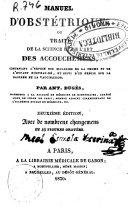 Manuel d'obstetrique ou Traité de la sciencie et de l'art des accouchements...