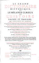 Le Grand Dictionaire Historique, ou le mélange curieux de l'histoire sacrée et profane