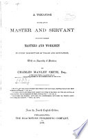 A Treatise on the Law of Master and Servant  Including Therein Masters and Workmen in Every Description of Trade and Occupation