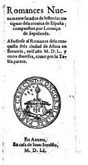 Romances nuevamente sacados de historias antiguas dela cronica de Espana ... Anadiose el Romance dela conquista dela ciudad de Africa en Berueria, enel ano 1550 y otros diversos (etc.)
