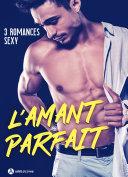 Pdf L'amant parfait - 3 romances sexy Telecharger