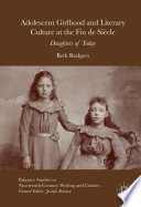 Adolescent Girlhood and Literary Culture at the Fin de Siècle