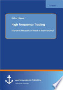 High Frequency Trading Economic Necessity Or Threat To The Economy  Book PDF