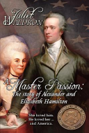 A Master Passion  The Story of Alexander and Elizabeth Hamilton