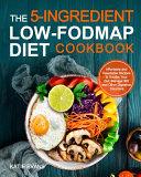 The 5 ingredient Low FODMAP Diet Cookbook