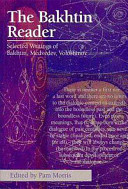 The Bakhtin reader : selected writings of Bakhtin, Medvedev, and Voloshinov / edited by Pam Morris ;